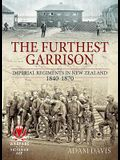 The Furthest Garrison: Imperial Regiments in New Zealand 1840-1870