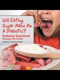 Will Eating Sugar Make Me A Diabetic? Diabetes Explained - Biology 6th Grade Children's Diseases Books