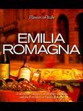 Emilia Romagna: Traditional Cuisine from Bologna, Parma, and the Provinces of Emilia Romagna