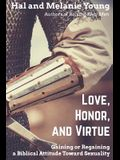 Love, Honor, and Virtue: Gaining or Regaining a Biblical Attitude Toward Sexuality