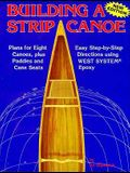 Building a Strip Canoe: Plans for Eight Canoes, Plus Paddles and Cane Seats