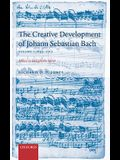 The Creative Development of Johann Sebastian Bach, Volume I: 1695-1717: Music to Delight the Spirit Volume 1: 1695-1717