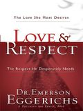 Love and Respect: The Love She Most Desires and the Respect He Desperatly Needs