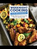 Weeknight Cooking for Beginners!: Simple, Delicious and Accessible Recipes for Aspiring Chefs