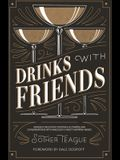 Drinks with Friends: 100 Uniquely Delicious Cocktails and Compelling Conversations with Mixology's Most Inspiring Minds