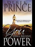 You Shall Receive Power: Receiving the Presence of the Holy Spirit Into Your Life