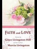 Faith and Love: Stories by Grace Livingston Hill and her mother Marcia Livingston