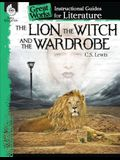 The Lion, the Witch and the Wardrobe: An Instructional Guide for Literature: An Instructional Guide for Literature