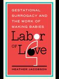 Labor of Love: Gestational Surrogacy and the Work of Making Babies