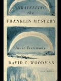 Unravelling the Franklin Mystery: Inuit Testimony, Second Edition
