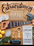 Extraordinary Hand Lettering: Creative Lettering Ideas for Celebrations, Events, Decor, & More