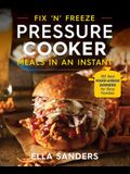 Fix 'n' Freeze Pressure Cooker Meals in an Instant: 100 Best Make-Ahead Dinners for Busy Families