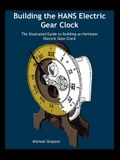 Building the Hans Electric Gear Clock: The Illustrated Guide to Building an Heirloom Electric Gear Clock.