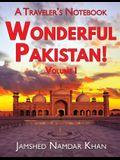 Wonderful Pakistan! A Traveler's Notebook: Volume 1