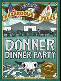 Donner Dinner Party (Nathan Hale's Hazardous Tales #3): A Pioneer Tale