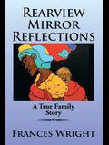 Rearview Mirror Reflections: A True Family Story