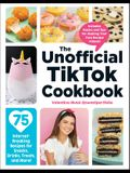 The Unofficial Tiktok Cookbook: 75 Internet-Breaking Recipes for Snacks, Drinks, Treats, and More!