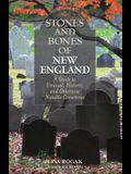 Stones and Bones of New England: A Guide To Unusual, Historic, and Otherwise Notable Cemeteries, 2nd Edition