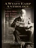 A Wyatt Earp Anthology: Long May His Story Be Told