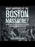 What Happened at the Boston Massacre? US History Lessons for Kids 6th Grade Children's American History