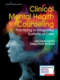 Clinical Mental Health Counseling: Practicing in Integrated Systems of Care