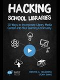 Hacking School Libraries: 10 Ways to Incorporate Library Media Centers into Your Learning Community