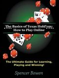 The Basics of Texas Hold'em: How to Play Online: The Ultimate Guide for Learning, Playing and Winning!