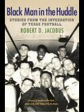 Black Man in the Huddle: Stories from the Integration of Texas Football