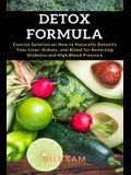 Detox Formula: Concise Solution on How to Naturally Detoxify Your Liver, Kidney, and Blood for Reversing Diabetes and High Blood Pres