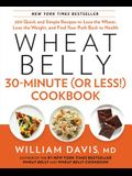Wheat Belly 30-Minute (or Less!) Cookbook: 200 Quick and Simple Recipes to Lose the Wheat, Lose the Weight, and Find Your P Ath Back to Health