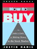 How to Buy: The Insider's Guide to Making Money in the Stock Market