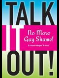 Talk it OUT-No More Gay Shame