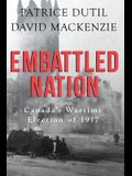 Embattled Nation: Canada's Wartime Election of 1917