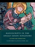 Manuscripts in the Anglo-Saxon Kingdoms: Cultures and Connections