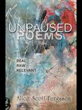 Unpaused Poems: Real, Raw, Relevant