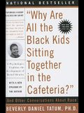 Why Are All the Black Kids Sitting Together in the Cafeteria? and Other Conversations about Race: And Other Conversations about Race