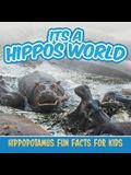 Its a Hippos World: Hippopotamus Fun Facts For Kids