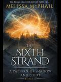 The Sixth Strand: A Pattern of Shadow and Light Book Five