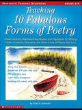 Teaching 10 Fabulous Forms of Poetry: Great Lessons, Brainstorming Sheets, and Organizers for Writing Haiku, Limericks, Cinquains, and Other Kinds of
