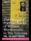 The Complete Poetical Works of William Wordsworth, in Ten Volumes - Vol. IX: Last Poems