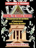 Fighting The Federal Reserve -- The Controversial Life and Works of Congressman