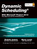 Dynamic Scheduling(r) with Microsoft(r) Project 2013: The Book by and for Professionals