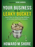 Your Business Is a Leaky Bucket: Learn How to Avoid Losing Millions in Revenue and Profit Annually