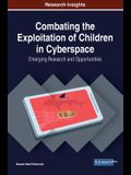 Combating the Exploitation of Children in Cyberspace: Emerging Research and Opportunities