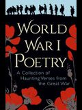 World War I Poetry: A Collection of Haunting Verses from the Great War