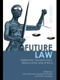 Future Law: Emerging Technology, Regulation and Ethics