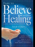 Dare to Believe for Your Healing: Voices of Healing Wisdom