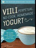 VIILI Perpetual, No-Cook, Homemade Yogurt: How to Make the World's Easiest, Healthiest, 100-Percent Natural Yogurt