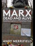 Marx, Dead and Alive: Reading Capital in Precarious Times