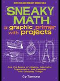 Sneaky Math: A Graphic Primer with Projects, Volume 9: Ace the Basics of Algebra, Geometry, Trigonometry, and Calculus with Everyday Things